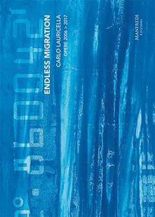 Voluntariadobaleares2014.es Carlo Lauricella. Endless migration. Opere 2006-2017. Ediz. italiana e inglese Image