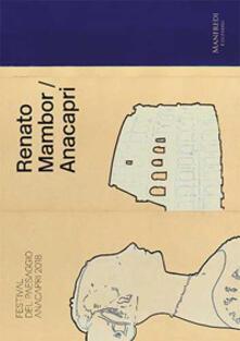 Renato Mambor/Anacapri-Postcards. Festival del Paesaggio Anacapri 2018. Catalogo delle mostre (Anacapri, 27 luglio-20 ottobre 2018)