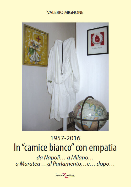 1956-2016. In «camice bianco» con empatia da Napoli... a Milano... a Maratea... al Parlamento... e... dopo...