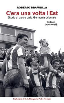 C'era una volta l'Est. Storie di calcio dalla Germania orientale - Roberto Brambilla - ebook