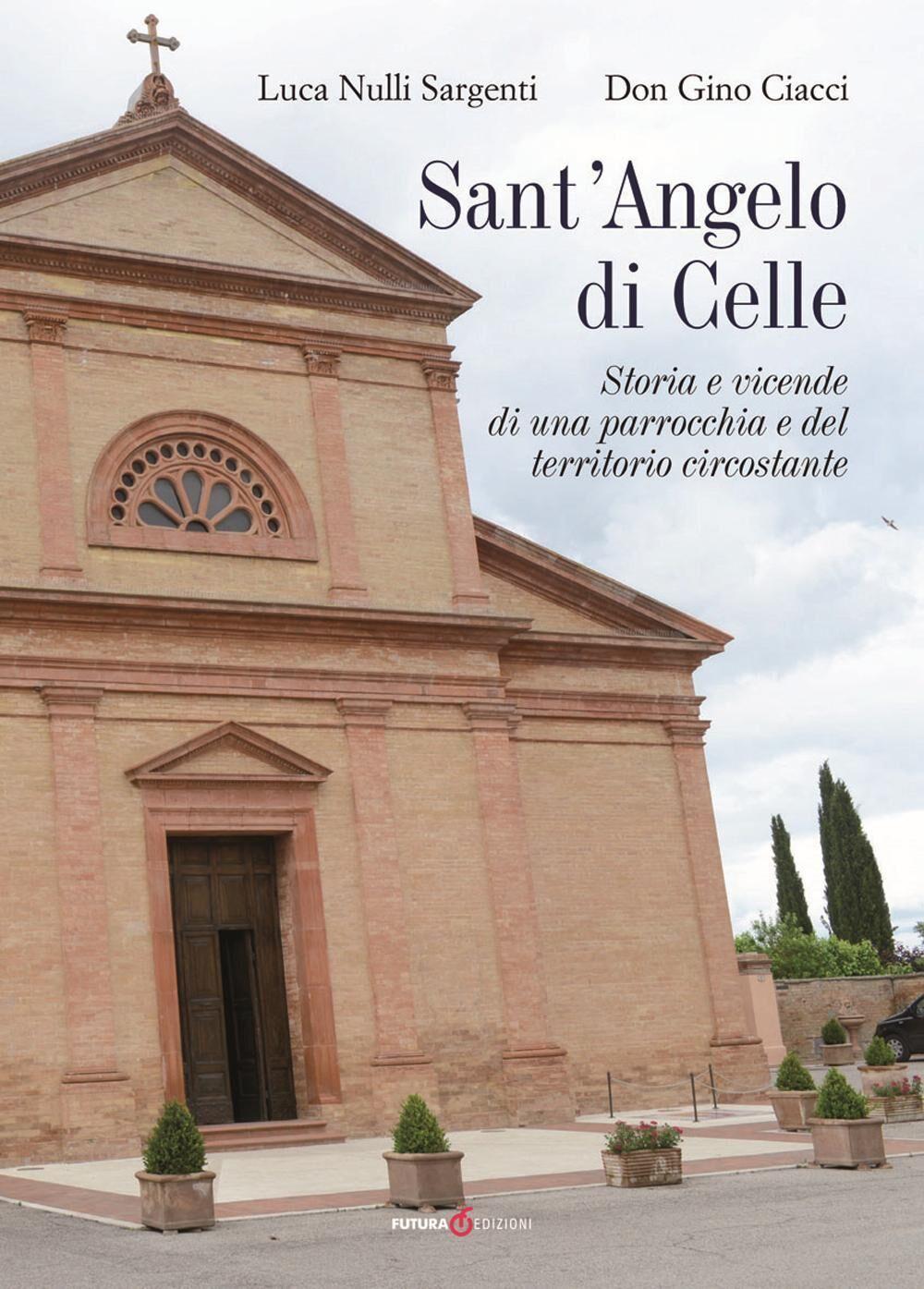Sant'Angelo di Celle. Storia e vicende di una parrocchia e del territorio circostante