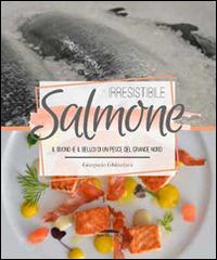 Irresistibile salmone. Il buono (e il bello) di un pesce del grande Nord - Ghilardotti Gianpaolo - wuz.it