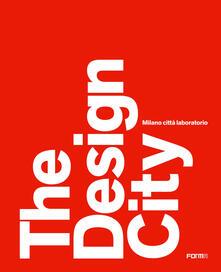 The design city. Milano città laboratorio - Marco Sammicheli,Anna Mainoli - copertina