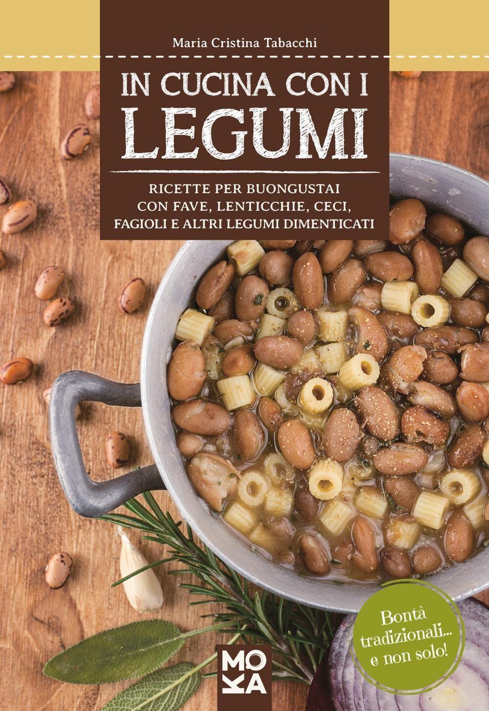 In cucina con i legumi. Ricette per buongustai con fave, lenticchie, ceci, fagioli e altri legumi dimenticati