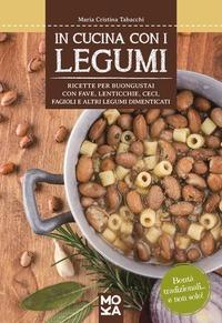 In cucina con i legumi. Ricette per buongustai con fave, lenticchie, ceci, fagioli e altri legumi dimenticati - Tabacchi Maria Cristina - wuz.it
