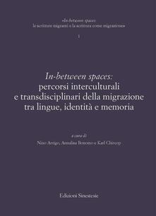 In-between spaces: percorsi interculturali e transdisciplinari della migrazione tra lingue, identità e memoria - Nino Arrigo,Annalisa Bonomo,Karl Chircop - ebook