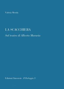 La scacchiera. Sul teatro di Alberto Moravia - Valeria Merola - copertina