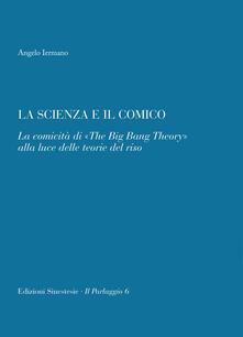 La scienza e il comico. La comicità di «The big bang theory» alla luce delle teorie del riso - Angelo Iermano - copertina