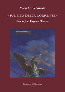 Sul filo della corrente. «Auto da fé» di Eugenio Montale - Maria Silvia Assante - copertina