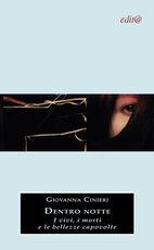 Libro Dentro notte. I vivi, i morti e le bellezze capovolte Giovanna Cinieri