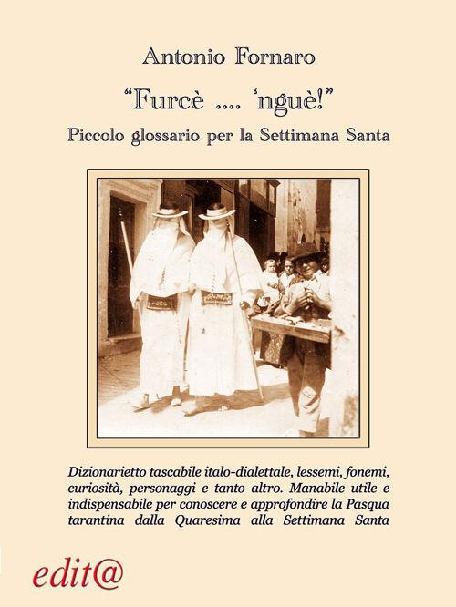 «Furcè... 'nguè!». Piccolo glossario per la Settimana Santa