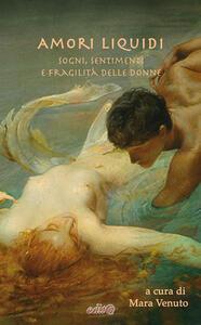 Amori liquidi. Sogni, sentimenti e fragilità delle Donne