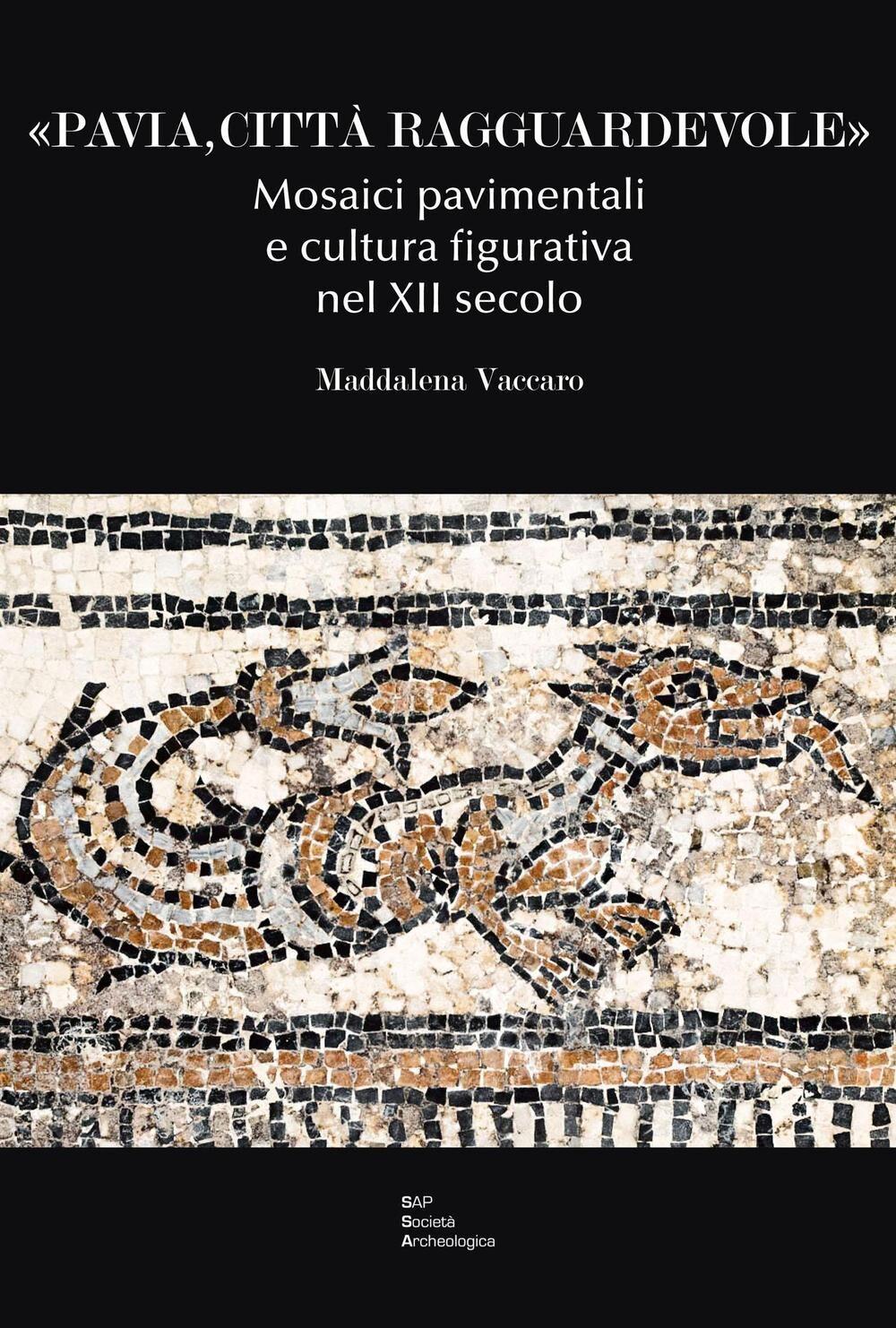 «Pavia, città ragguardevole». Mosaici pavimentali e cultura figurativa nel XII secolo