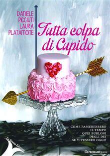 Tutta colpa di Cupido - Daniele Picciuti,Laura Platamone - ebook