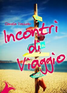Incontri di viaggio - Claudia Vazzoler - ebook