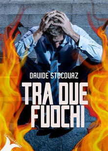 Tra due fuochi - Davide Stocovaz - ebook