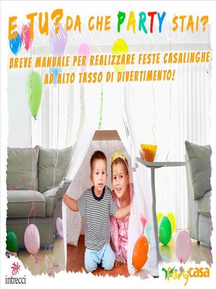 E tu? Da che party stai? Breve manuale per realizzare feste casalinghe ad alto tasso di divertimento! - Daniela Pellegrini - ebook