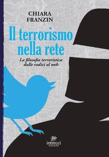 Il terrorismo nella rete. La filosofia terroristica dalle radici al web - Chiara Franzin - copertina