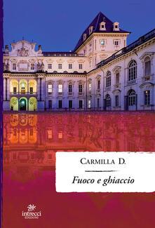 Fuoco e Ghiaccio - Carmilla D. - ebook