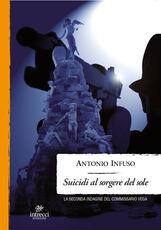 Libro Suicidi al sorgere del sole. La seconda indagine del commissario Vega Antonio Infuso