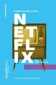 L' arrivo del lupo. Netflix e la nuova TV - copertina