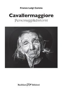 Cavallermaggiore. Personaggi & dintorni. Ediz. illustrata. Vol. 1