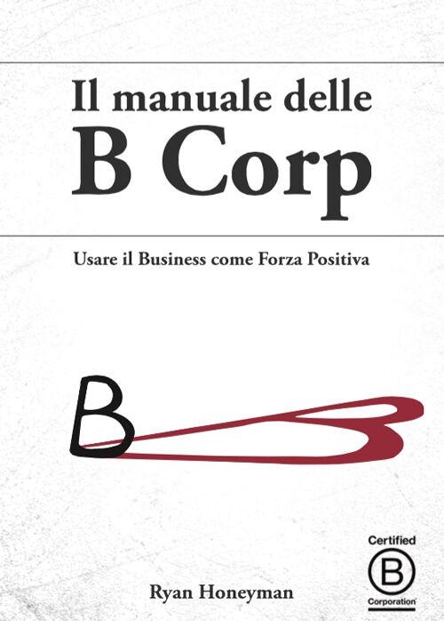 Il manuale delle B Corp. Usare il business come forza positiva