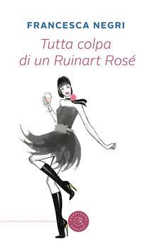 Tutta colpa di un Ruinart Rose - Francesca Negri - copertina