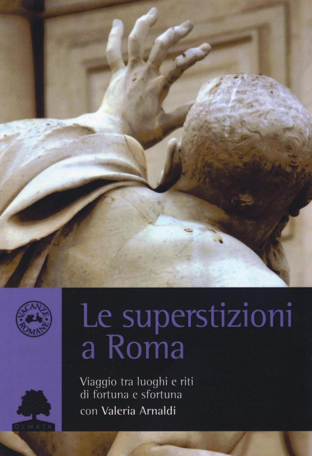 Le superstizioni a Roma. Viaggio tra riti e luoghi di fortuna e sfortuna
