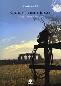 Libro Sergio Leone e Roma. I luoghi del regista in città Valeria Arnaldi