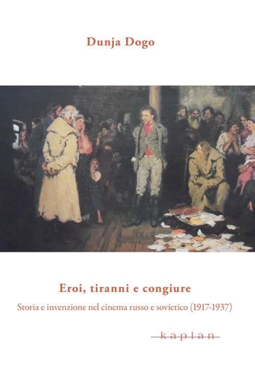 Eroi, tiranni e congiure. Storia e invenzione nel cinema russo e sovietico (1917-1937)