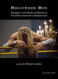 Listadelpopolo.it Hollywood men. Immagine, mascolinità e performance nel cinema americano contemporaneo Image