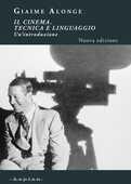 Libro Il cinema. Tecnica e linguaggio. Un'introduzione Giaime Alonge