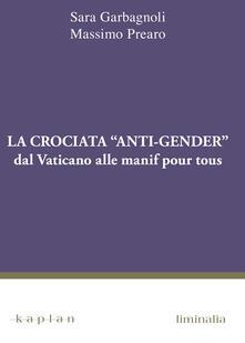 La crociata «anti-gender». Dal Vaticano alle manif pour tous - Sara Garbagnoli,Massimo Prearo - copertina