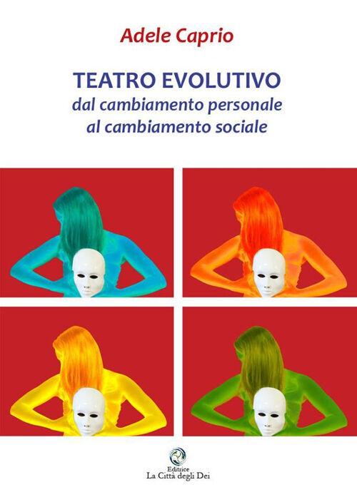 Teatro evolutivo. Dal cambiamento personale al cambiamento sociale. Solo nei panni di un Dio l'uomo conosce realmente se stesso