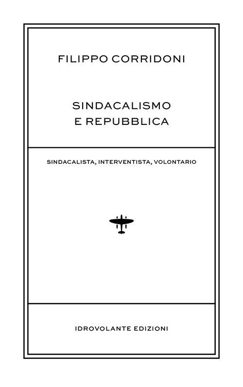Sindacalismo e Repubblica. Sindacalista, interventista, rivoluzionario