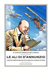 Voluntariadobaleares2014.es Le ali di D'Annunzio. I pionieri dell'aviazione che volarono insieme al Vate Image