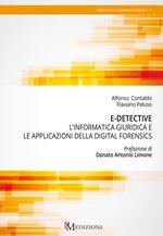 E-detective. L'informatica giuridica e le applicazioni della digital forensics