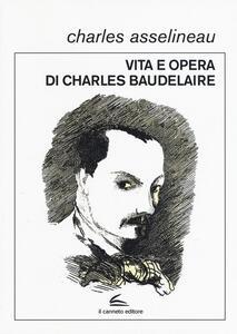 Vita e opere di Charles Baudelaire - Charles Asselineau - copertina