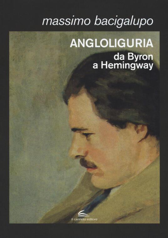 Angloliguria. Da Byron a Hemingway - Massimo Bacigalupo - copertina