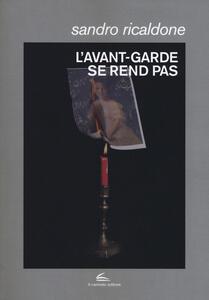 L' avant-garde se rend pas. Lettrismo, Bauhaus immaginista, Internazionale situazionista, Fluxus