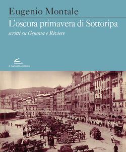 L' oscura primavera di Sottoripa. Scritti su Genova e Riviere - Eugenio Montale - copertina
