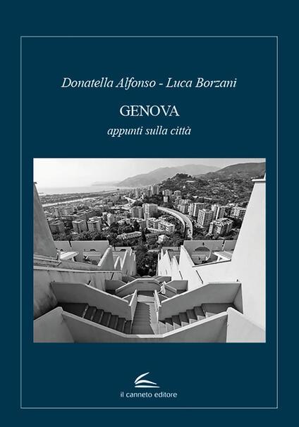 Genova. Appunti sulla città - Donatella Alfonso,Luca Borzani - copertina