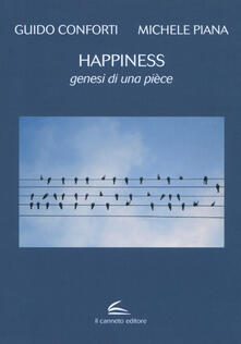 Happiness. Genesi di una pièce - Guido Conforti,Michele Piana - copertina