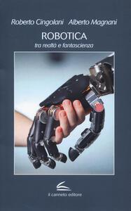 Robotica: tra realtà e fantascienza - Roberto Cingolani,Alberto Magnani - copertina