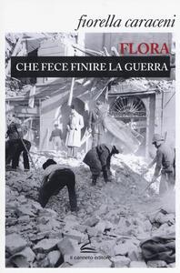 Flora che fece finire la guerra - Fiorella Caraceni - copertina