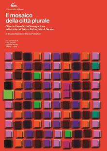 Il mosaico della città plurale. Gli anni dell'esordio dell'immigrazione nelle carte del Forum Antirazzista di Genova - Elena Marullo,Paola Pierantoni - copertina