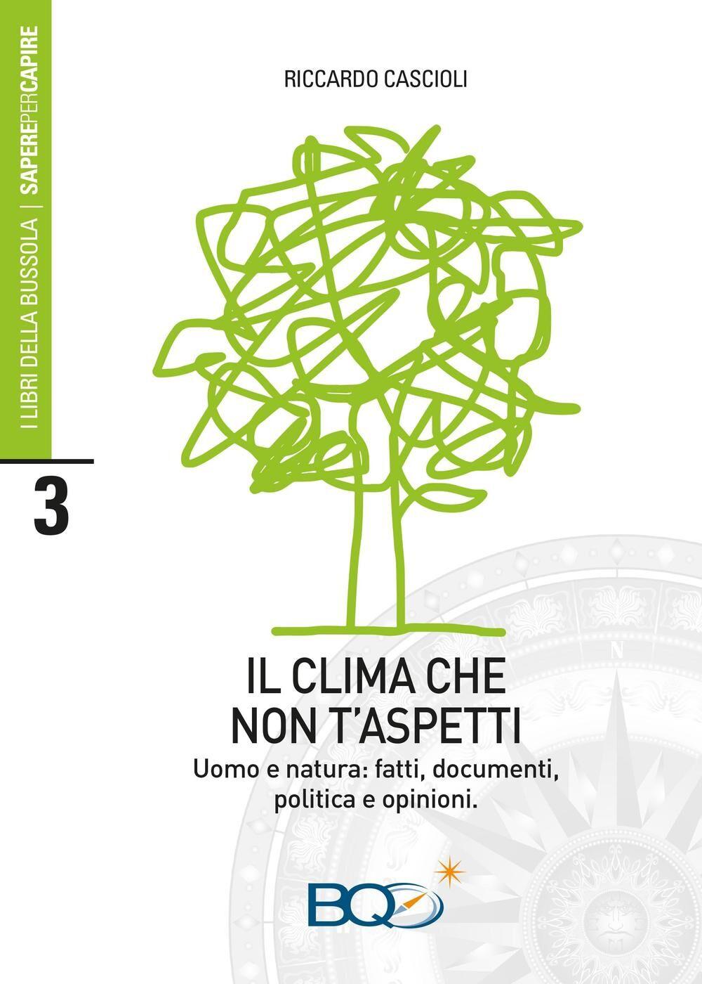 Il clima che non t'aspetti. Uomo e natura: fatti, documenti, politica e opinioni