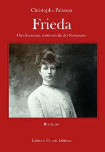 Frieda. Un'educazione sentimentale del Novecento