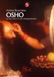 Osho. La sua vita e il suo insegnamento - Azima Rosciano - copertina